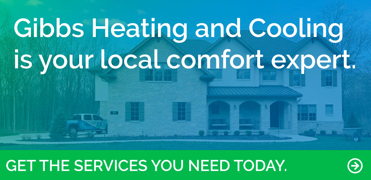 Call Gibbs Heating & Cooling today to schedule the heating, cooling and water heating services you need.